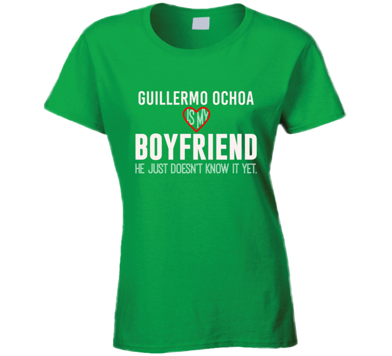 Guillermo Ochoa Is My Boyfriend Mexico Football Player Fan T Shirt
