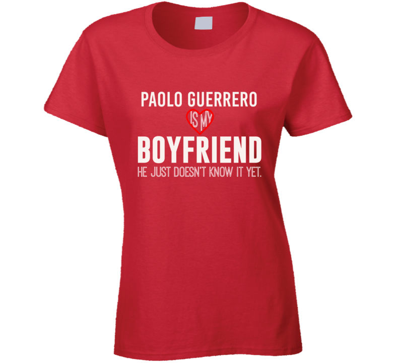 Paolo Guerrero Is My Boyfriend Peru Football Player Fan T Shirt