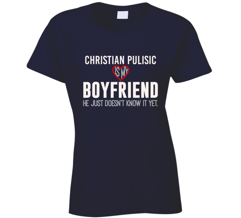 Christian Pulisic Is My Boyfriend USA Football Player Fan T Shirt