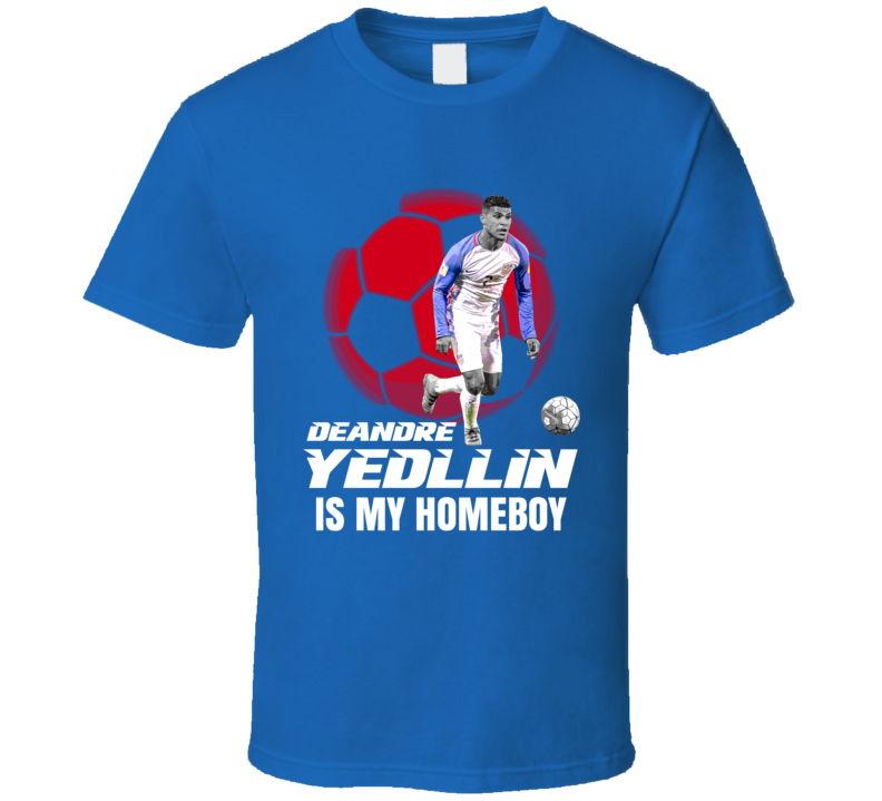 DeAndre Yedlin Is My Homeboy Team USA Copa America Cup Soccer Futball T Shirt