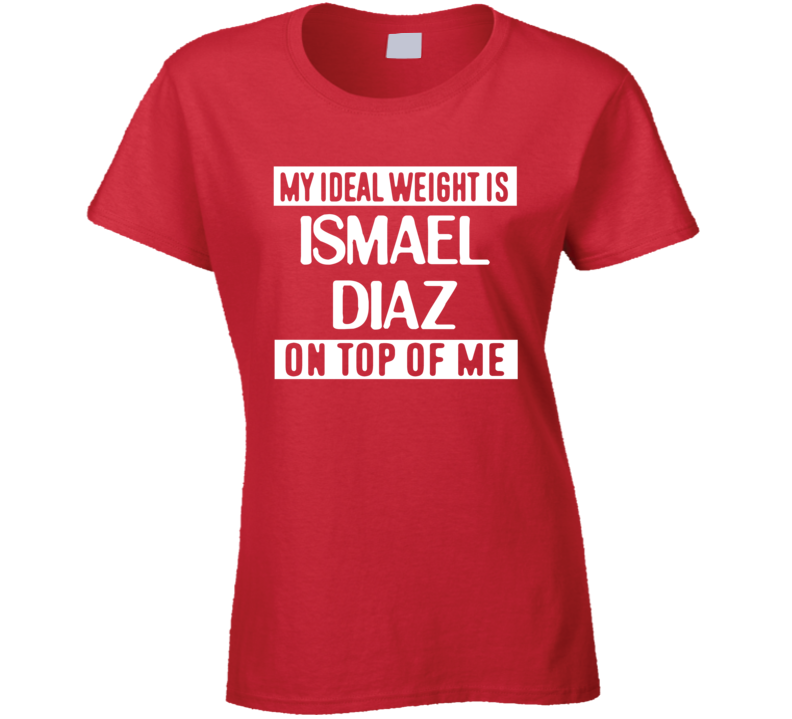 My Ideal Weight Is Ismael Diaz On Top Of Me Panama Football Player Fan T Shirt