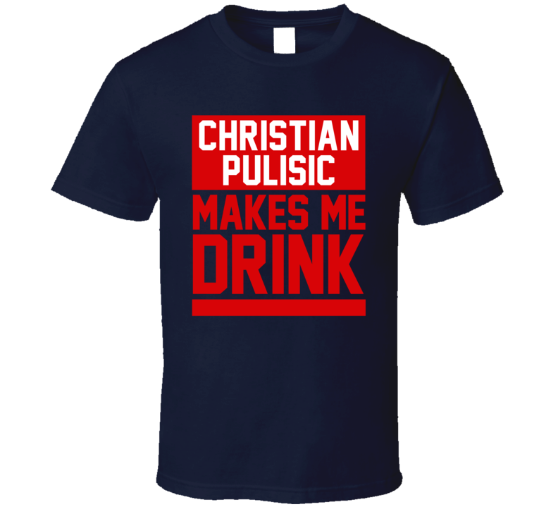 Christian Pulisic Makes Me Drink USA Football Player Funny Soccer Fan T Shirt