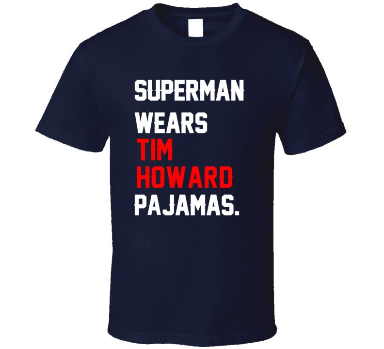 Superman Wears Tim Howard Pajamas USA Football Player Fan T Shirt