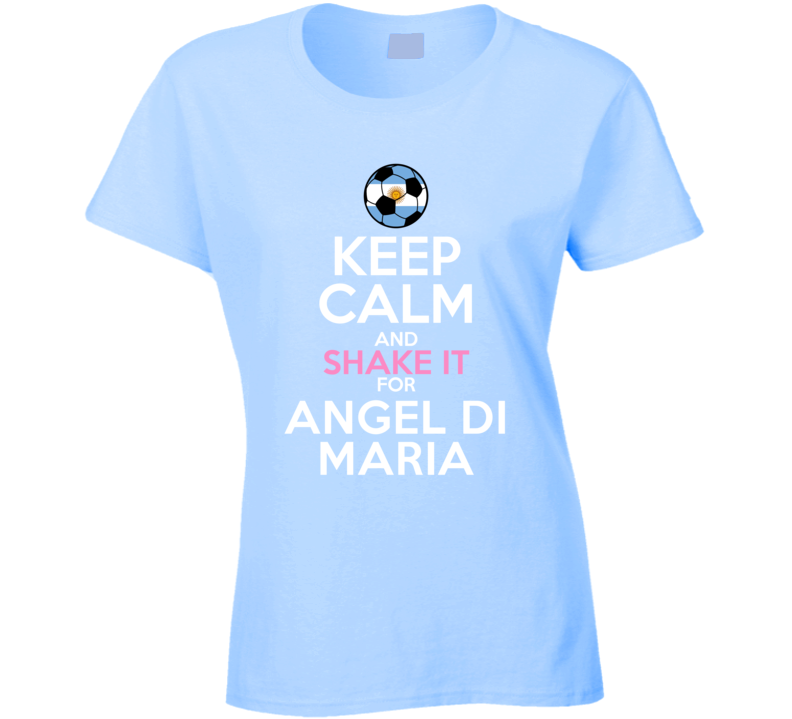 Keep Calm And Shake It For Angel Di Maria Argentina Football Player Fan T Shirt