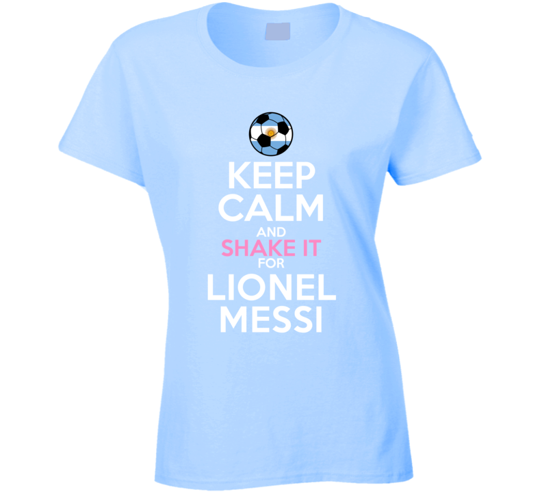 Keep Calm And Shake It For Lionel Messi Argentina Football Player Fan T Shirt