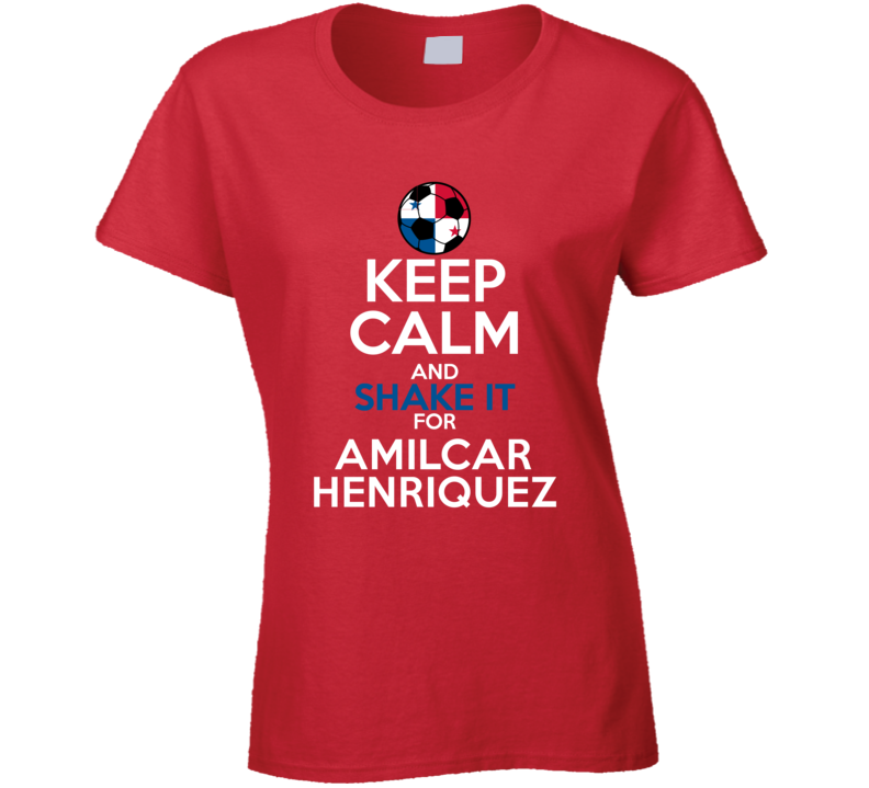 Keep Calm And Shake It For Amilcar Henriquez Panama Football Player Fan T Shirt