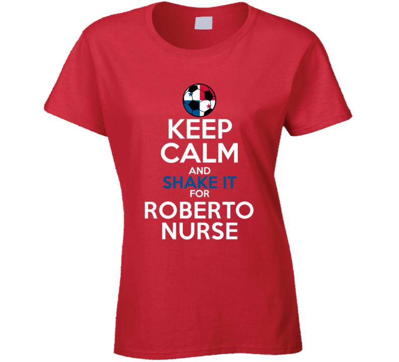 Keep Calm And Shake It For Roberto Nurse Panama Football Player Fan T Shirt