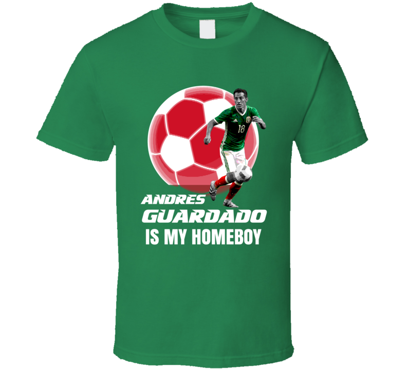 Andres Guardado Is My Homeboy Team Mexico Copa America Cup Soccer Futball T Shirt