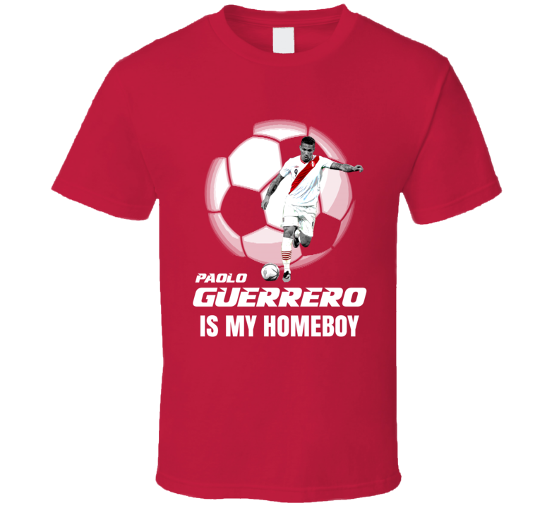 Paolo Guerrero Is My Homeboy Team Peru Copa America Cup Soccer Futball Fan T Shirt