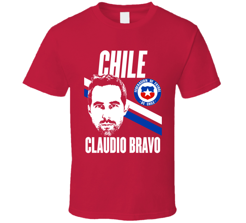 Claudio Bravo Player Fan Team Chile Copa America Cup Soccer Futball T Shirt
