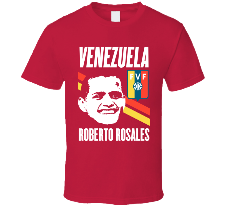 Roberto Rosales Is My Player Fan Team Venezuela Copa America Cup Soccer Futball T Shirt