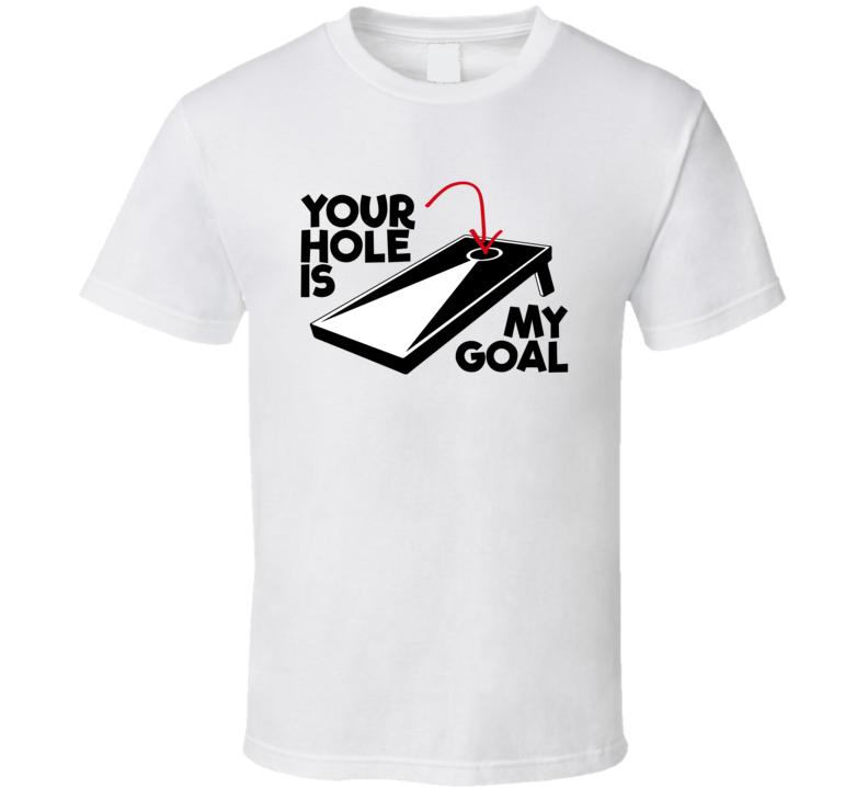 Cornhole Hole is my Goal T-shirt