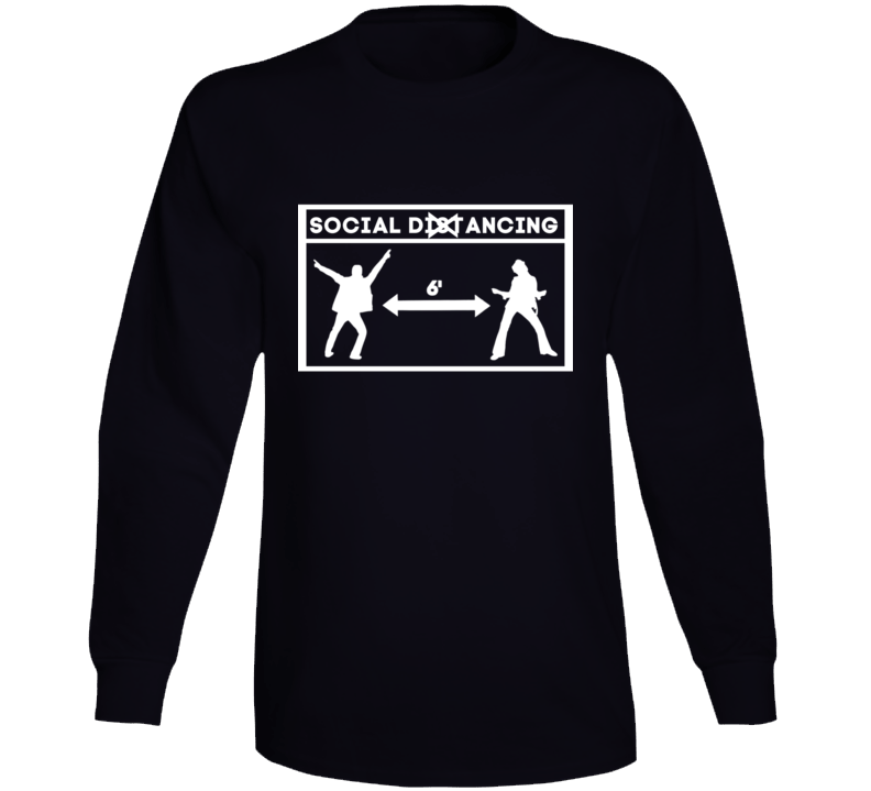 Social Dancing! 6 Feet Please! Long Sleeve