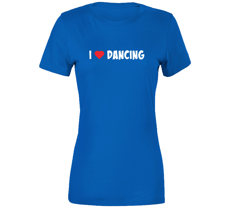 I Love Dancing Ladies T Shirt