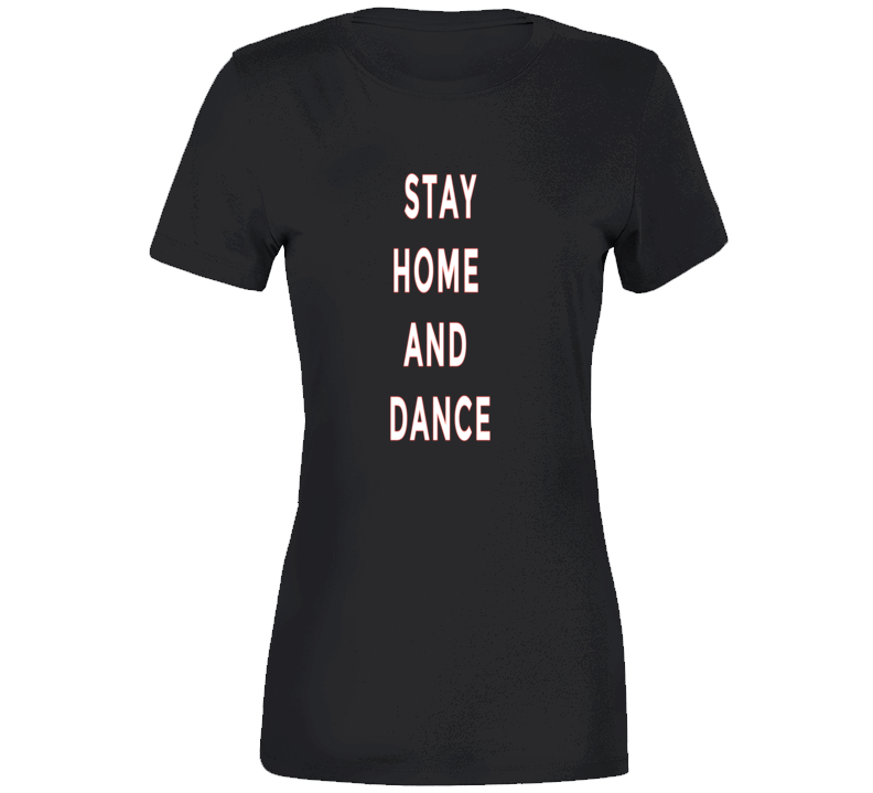 Stay Home And Dance Ladies T Shirt