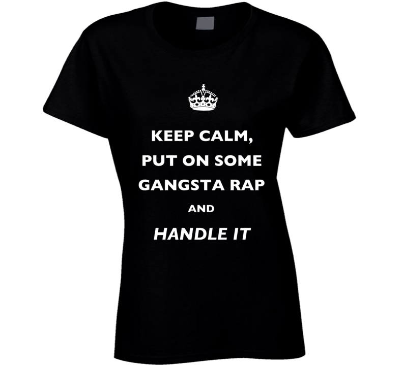 Keep Calm Put On Some Gangsta Rap And Handle It