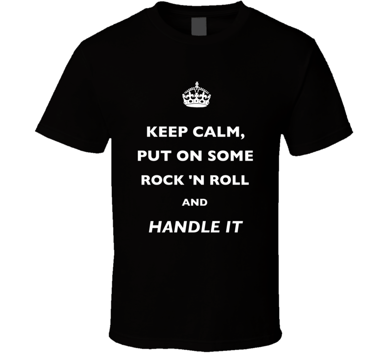 Keep Calm Put On Some Rock N Roll And Handle It