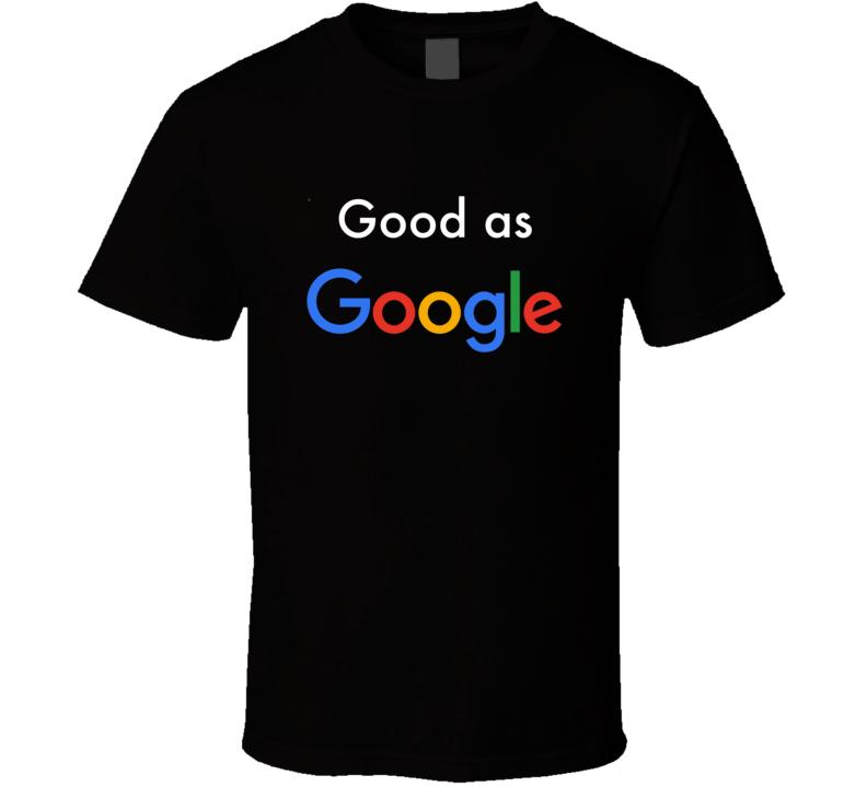 Good As Google T Shirt