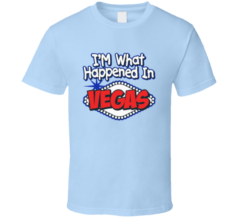 I'm What Happened in Vegas T Shirt