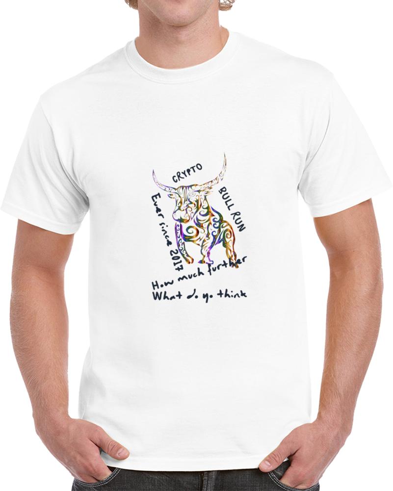 Crypto Bull Run Since 2017 T Shirt