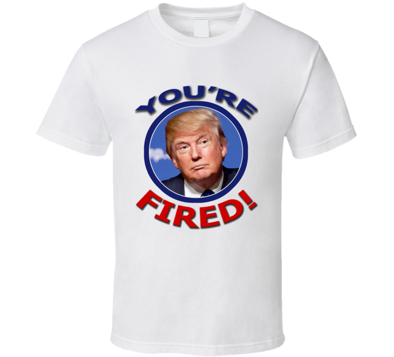 President Donald Trump You're Fired Election Results Funny Political  T Shirt