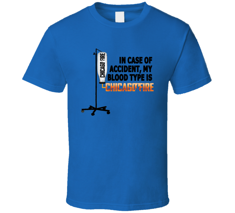 In Case Of Accident My Blood Type Is Chicago Fire Tv Show  T Shirt