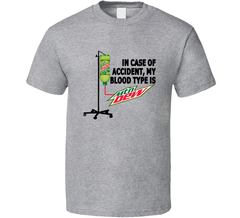 In Case Of Accident, My Blood Type Is Mountain Dew Pop  T Shirt