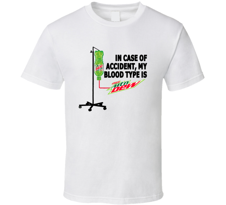 In Case Of Accident, My Blood Type Is Diet Mountain Dew T Shirt