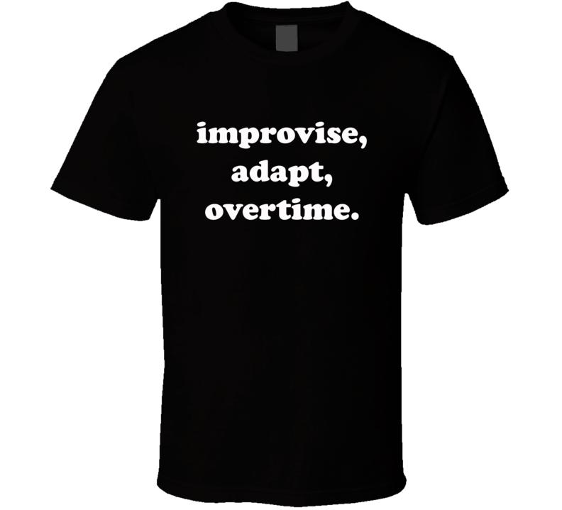 Improvise Adapt Overtime Funny T Shirt