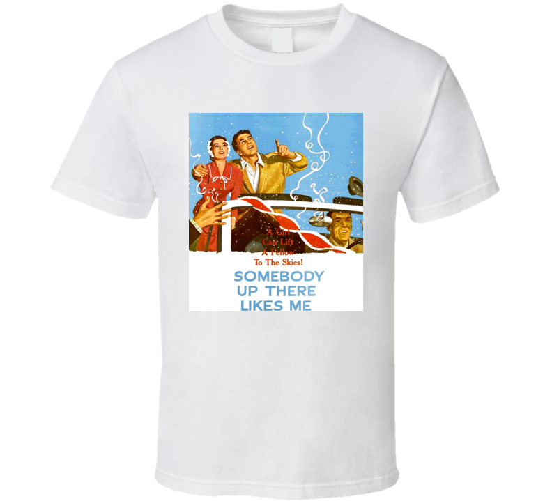 Paul Newman Movie Somebody Up There Likes Me T Shirt