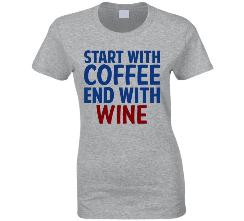 Start With Coffee End With Wine Funny Alcohol T Shirt