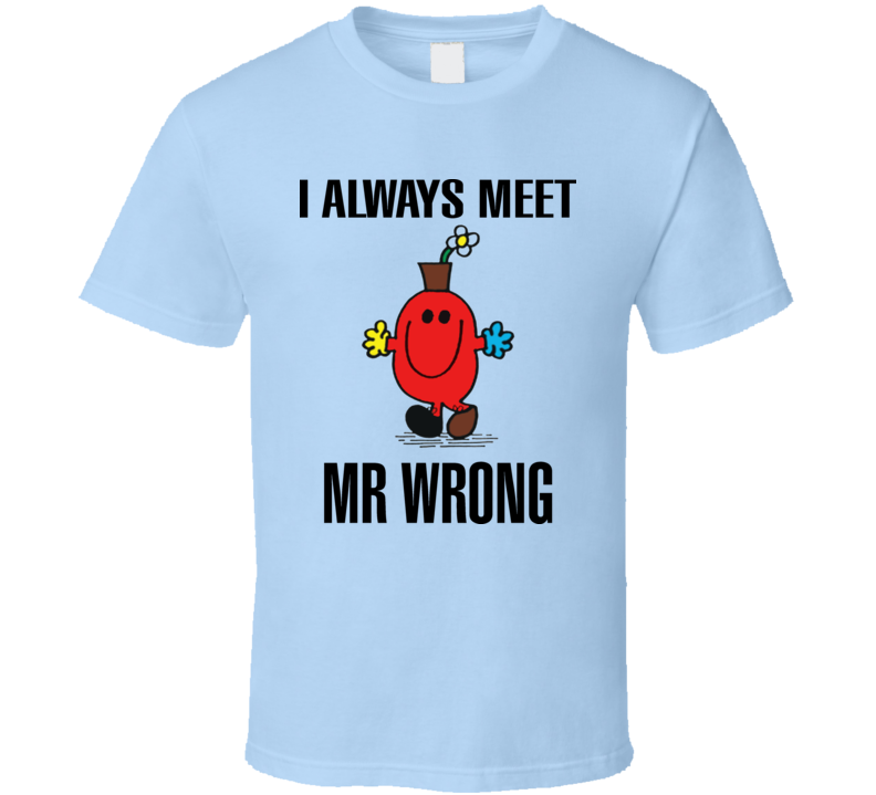 Mr. Wrong Original Funny Novelty T Shirt