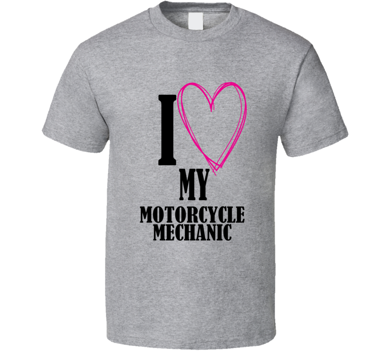 I love My Motorcycle Mechanic T Shirt