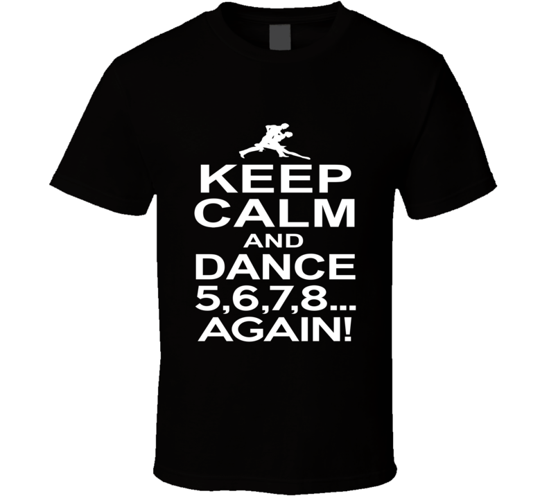 Keep Calm And Dance T Shirt