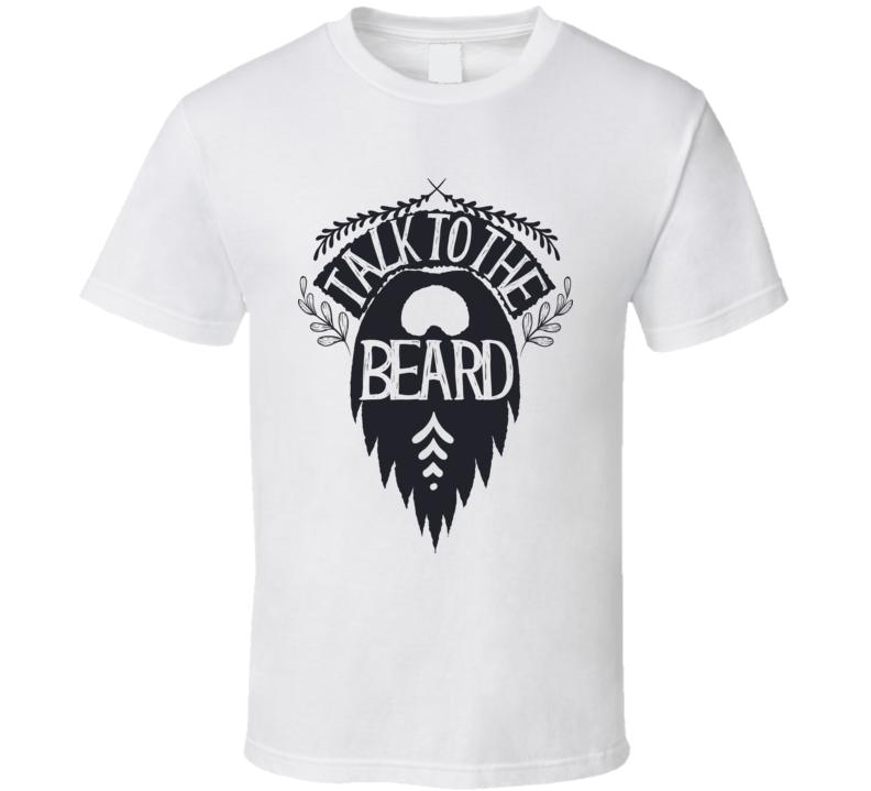 Talk To the Beard T Shirt