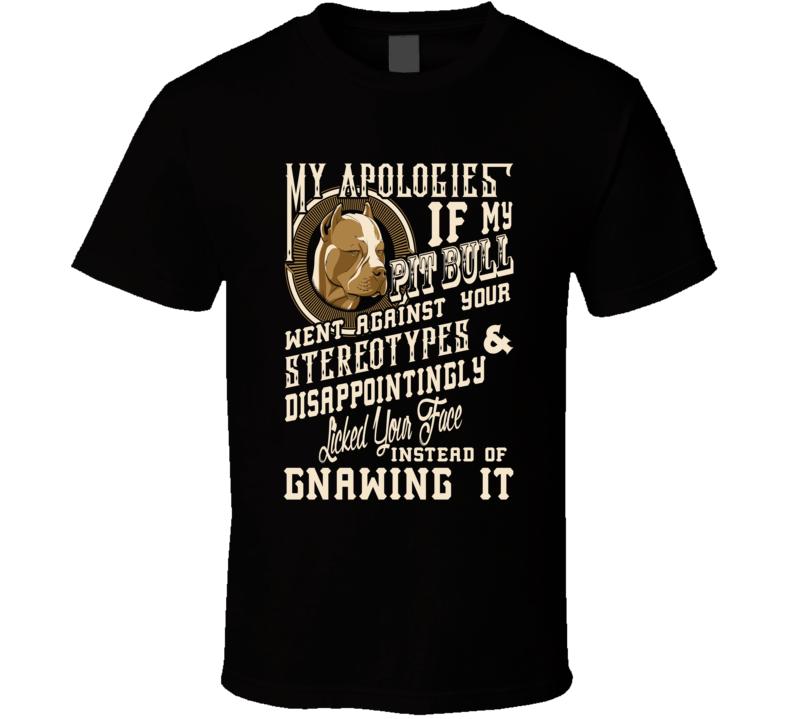 My Apologies Pit Bull T Shirt