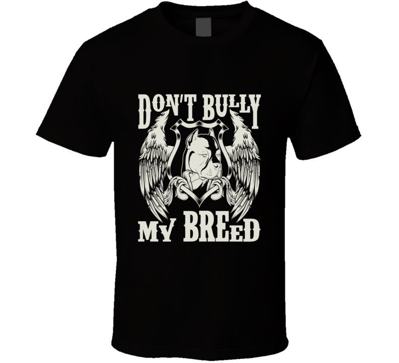 Dont Bully My Breed T Shirt