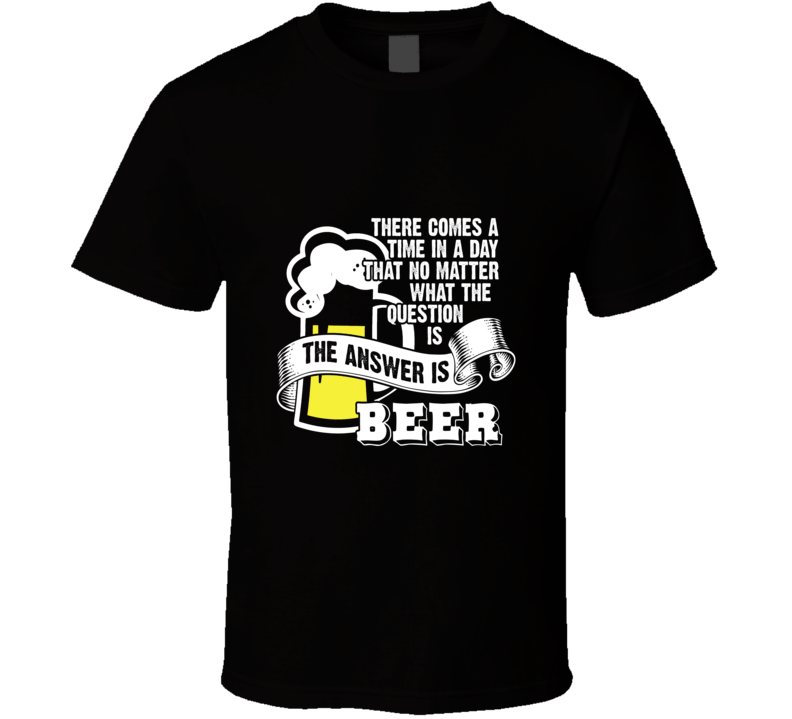 The Answer Is Beer T Shirt