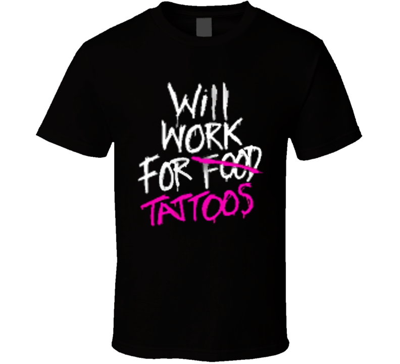 Will Work For Tattoos T Shirt