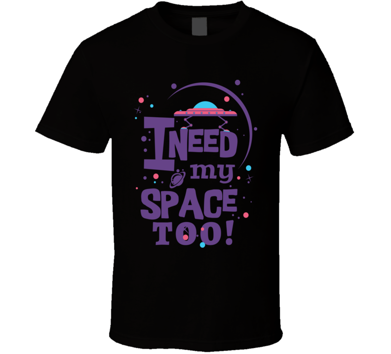 I Need My Space T Shirt