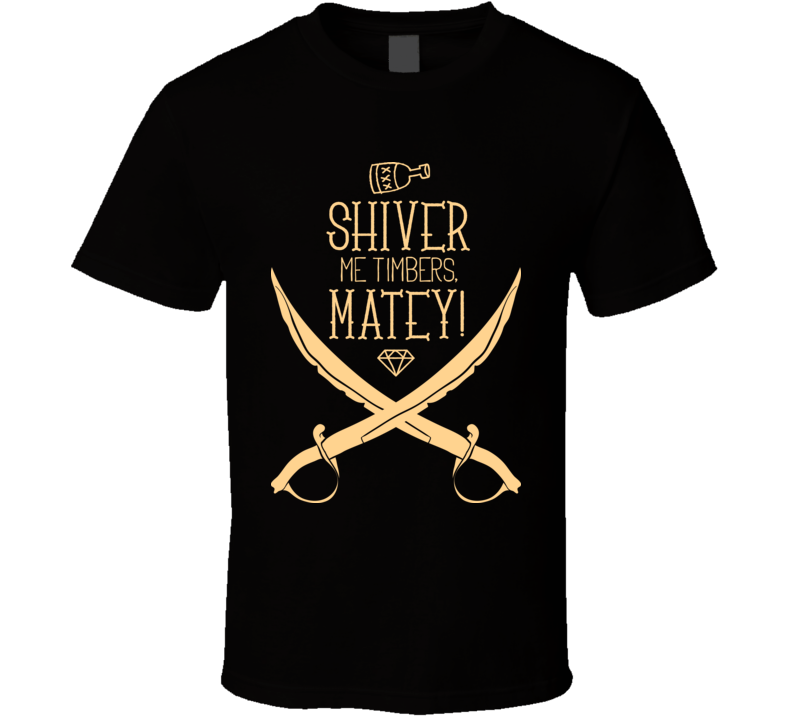 Shiver Me Timbers Matey T Shirt