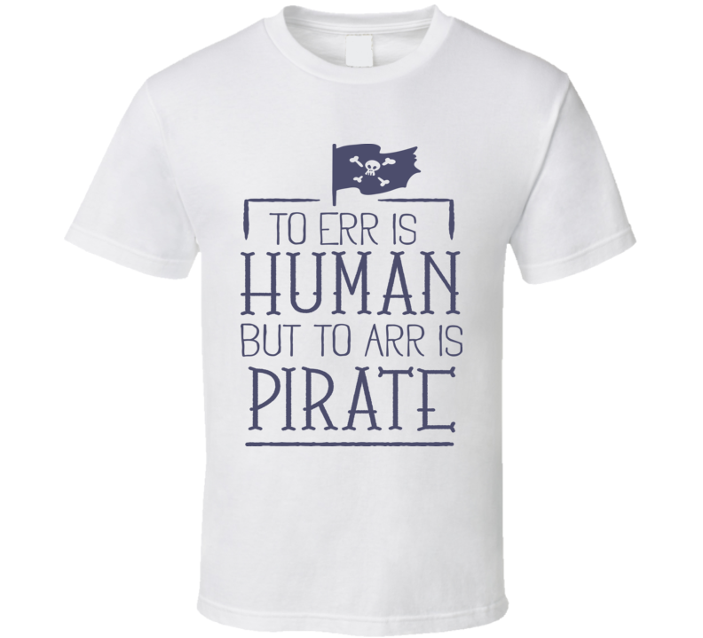 To Err Is Human T Shirt