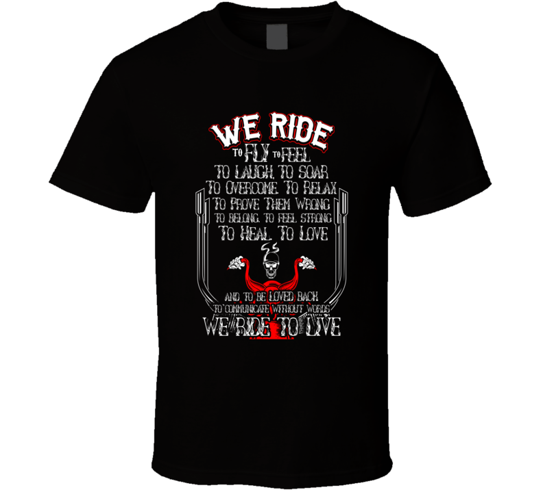 We Ride To Live T Shirt