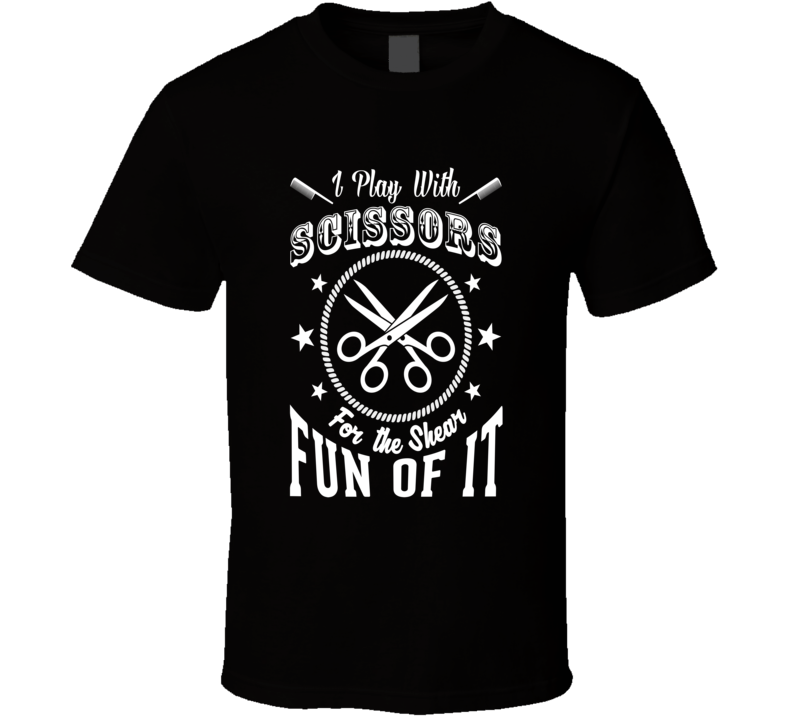 I Play With Scissors T Shirt