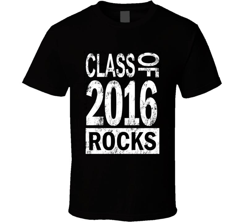 Class Of 2016 Rocks T Shirt