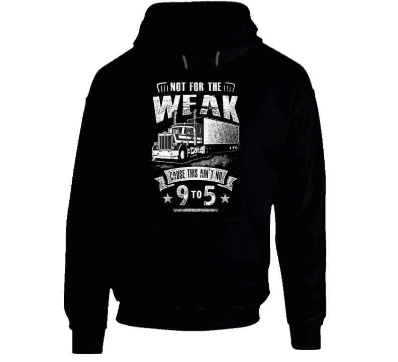 Not For The Weak Truck Driver Hoodie