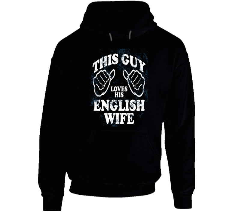 This Guy loves His English Wife Hoodie