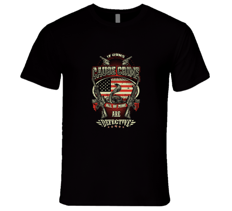 If Guns Cause Crime Mine Are Defective T Shirt