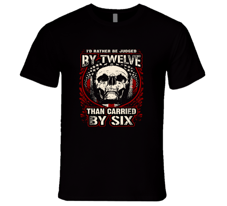 I'd Rather Be Judged By Six T Shirt