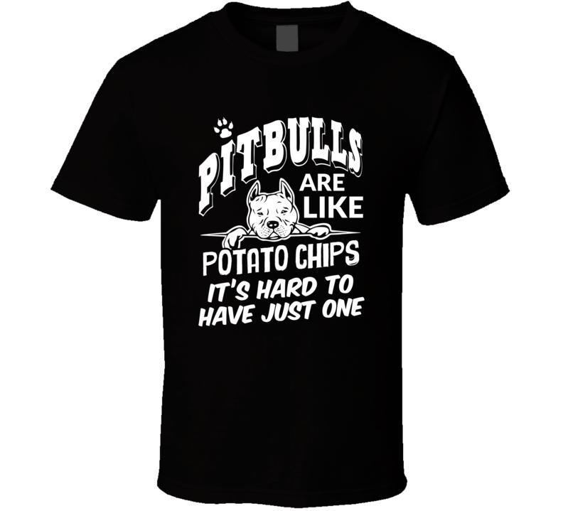 Pit Bulls Are like Potato Chips T Shirt